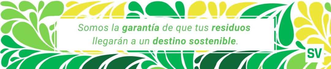 Somos la garantía de que tus residuos llegarán a un destino sostenible.