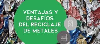 Ventajas y desafíos del reciclaje de metales
