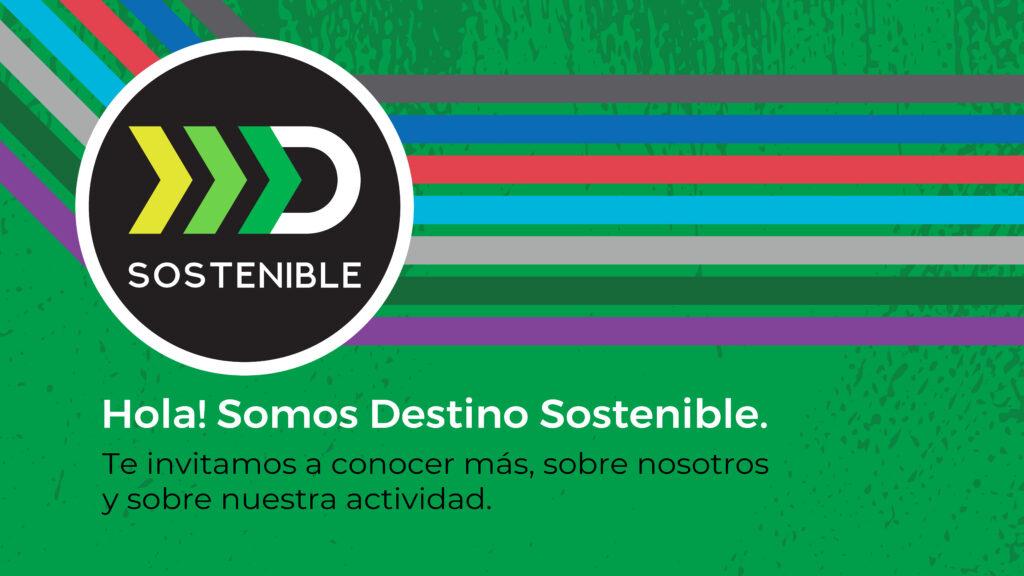 Te invitamos a conocer más acerca de Destino Sostenible: quiénes somos y nuestra actividad.