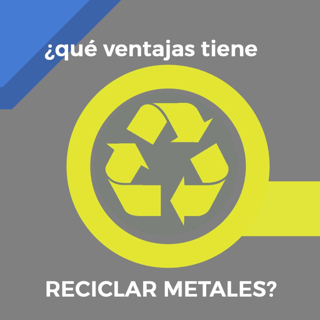 ¿Qué ventajas tiene reciclar metales?